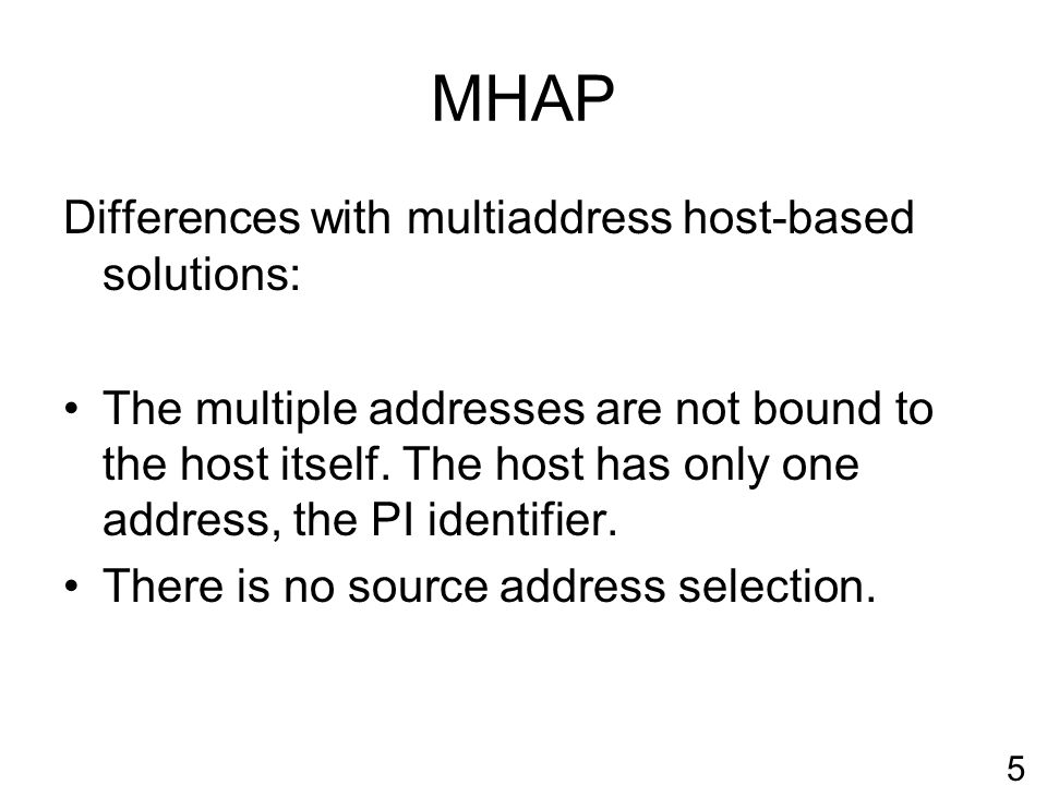 MHAP Differences with multiaddress host-based solutions: The multiple addresses are not bound to the host itself.