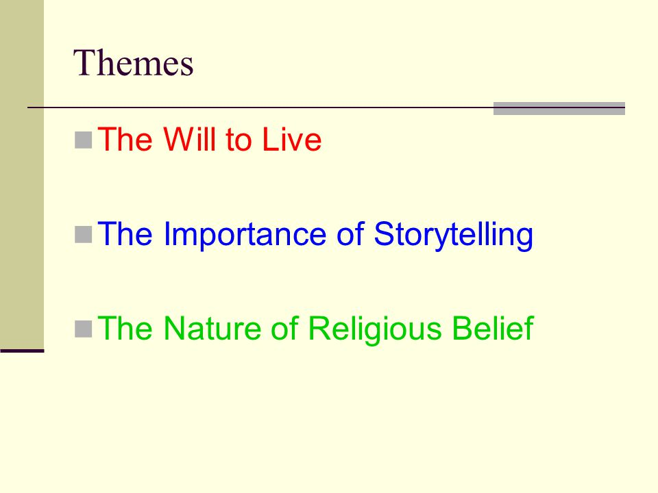 Themes The Will to Live The Importance of Storytelling The Nature of Religious Belief