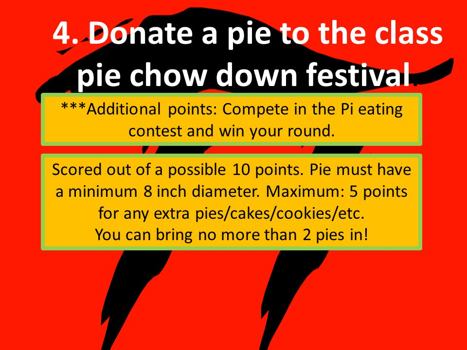 4. Donate a pie to the class pie chow down festival.