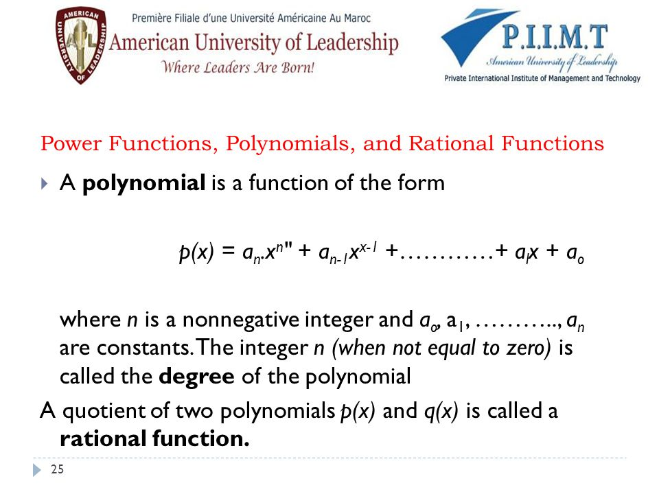Power Functions, Polynomials, and Rational Functions  A polynomial is a function of the form p(x) = a n.x n