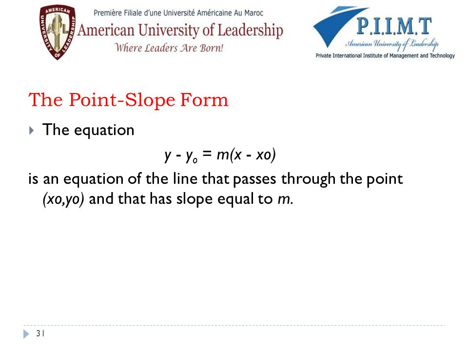 The Point-Slope Form  The equation y - y o = m(x - xo) is an equation of the line that passes through the point (xo,yo) and that has slope equal to m