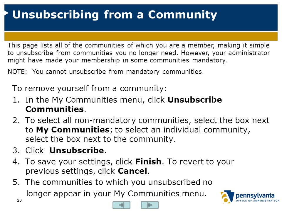 Unsubscribing from a Community 20 To remove yourself from a community: 1.In the My Communities menu, click Unsubscribe Communities.