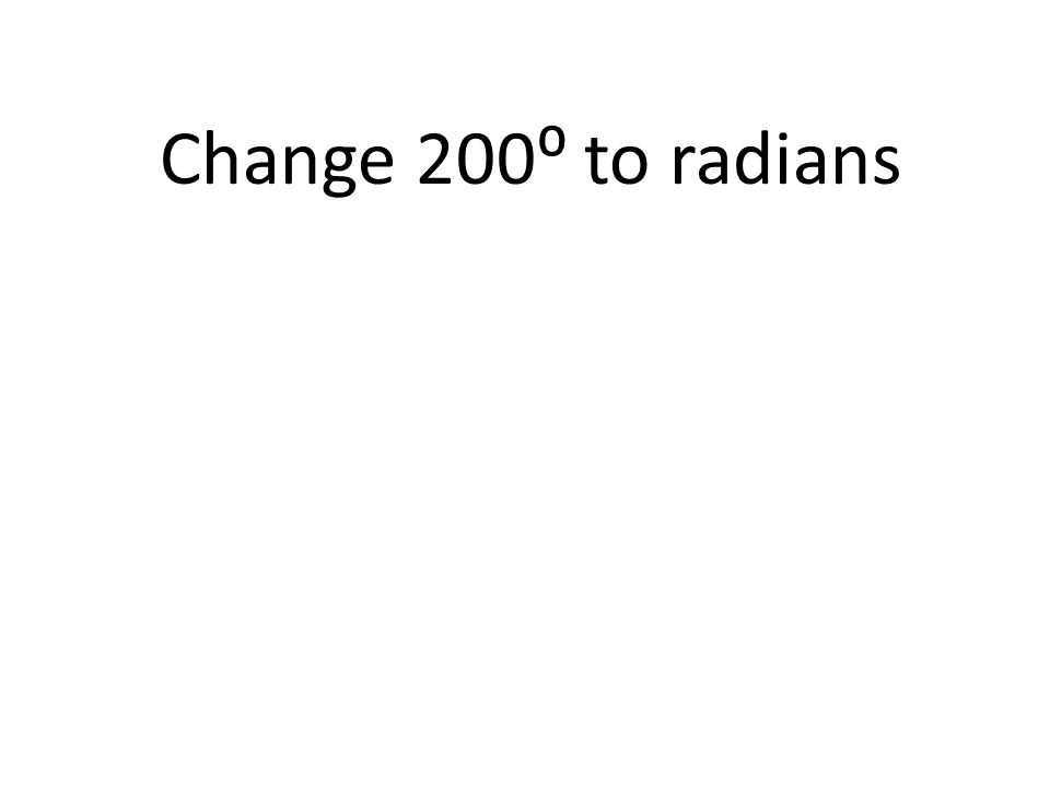Change 200⁰ to radians