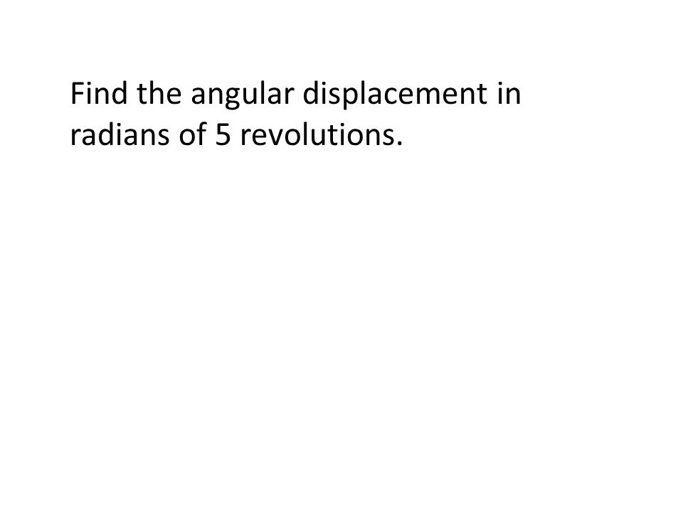 Find the angular displacement in radians of 5 revolutions.
