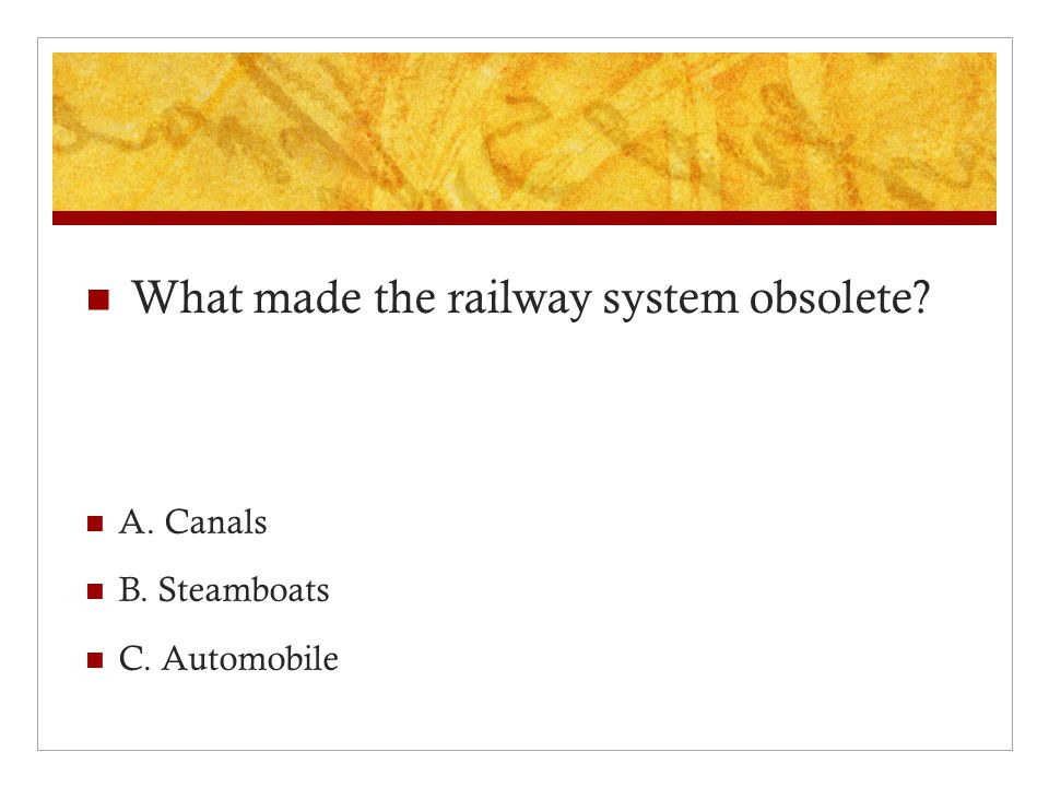 What made the railway system obsolete A. Canals B. Steamboats C. Automobile