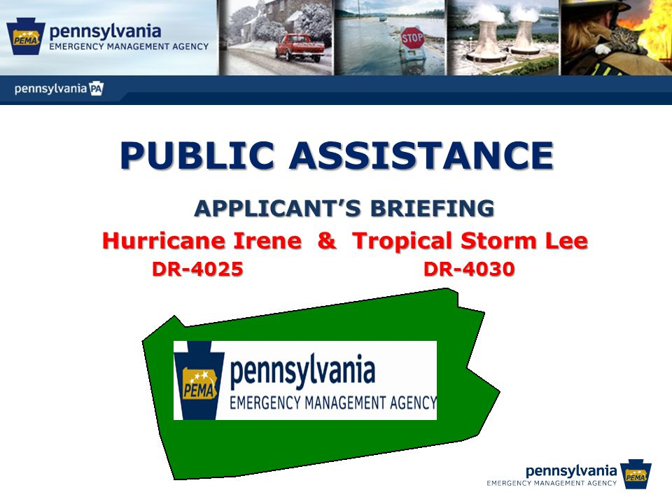 MORE INFORMATION  PEMA Public Assistance 2605 Interstate Drive, Harrisburg, PA 17110 Phone: 800-635-9692 Email: Chris Evans at chrevans@pa.govchrevans@pa.gov Website: http://www.pema.pa.govhttp://www.pema.pa.gov Latest Disaster Update Information Forms Library Link - Forms or Pamphlets Applicant Handbook  FEMA Website: http://www.fema.govhttp://www.fema.gov