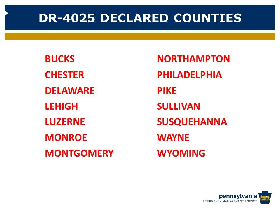 DR-4025 DECLARED COUNTIES BUCKSNORTHAMPTON CHESTER PHILADELPHIA DELAWAREPIKE LEHIGHSULLIVAN LUZERNESUSQUEHANNA MONROEWAYNE MONTGOMERYWYOMING