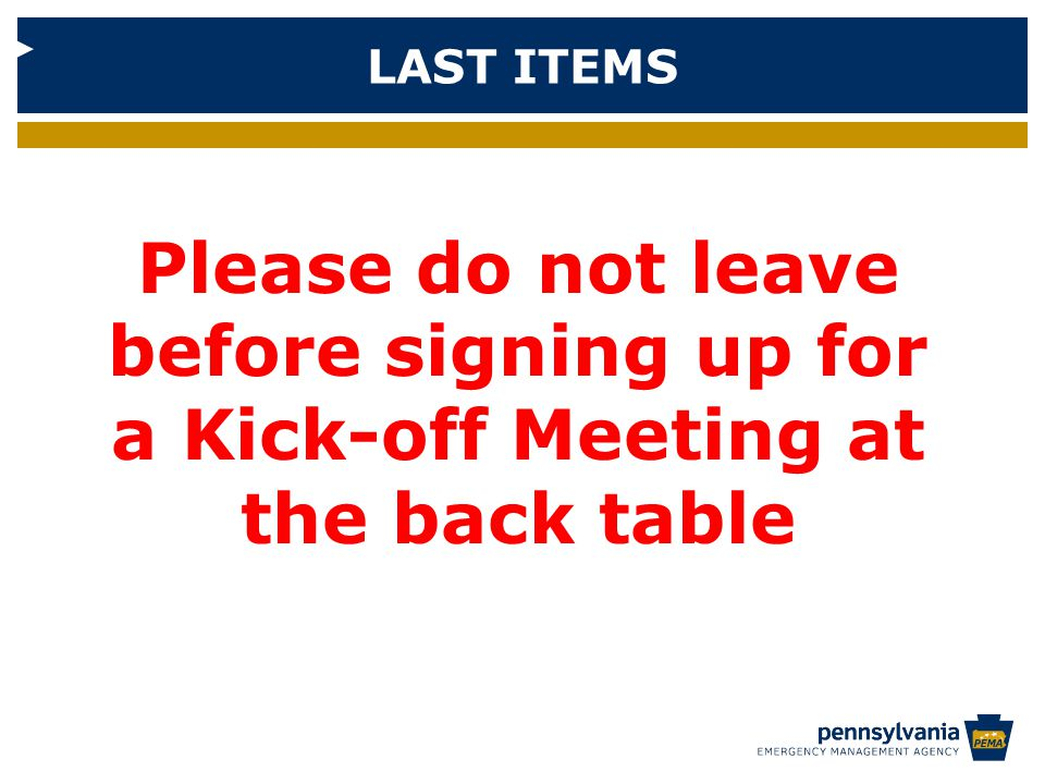 LAST ITEMS Please do not leave before signing up for a Kick-off Meeting at the back table