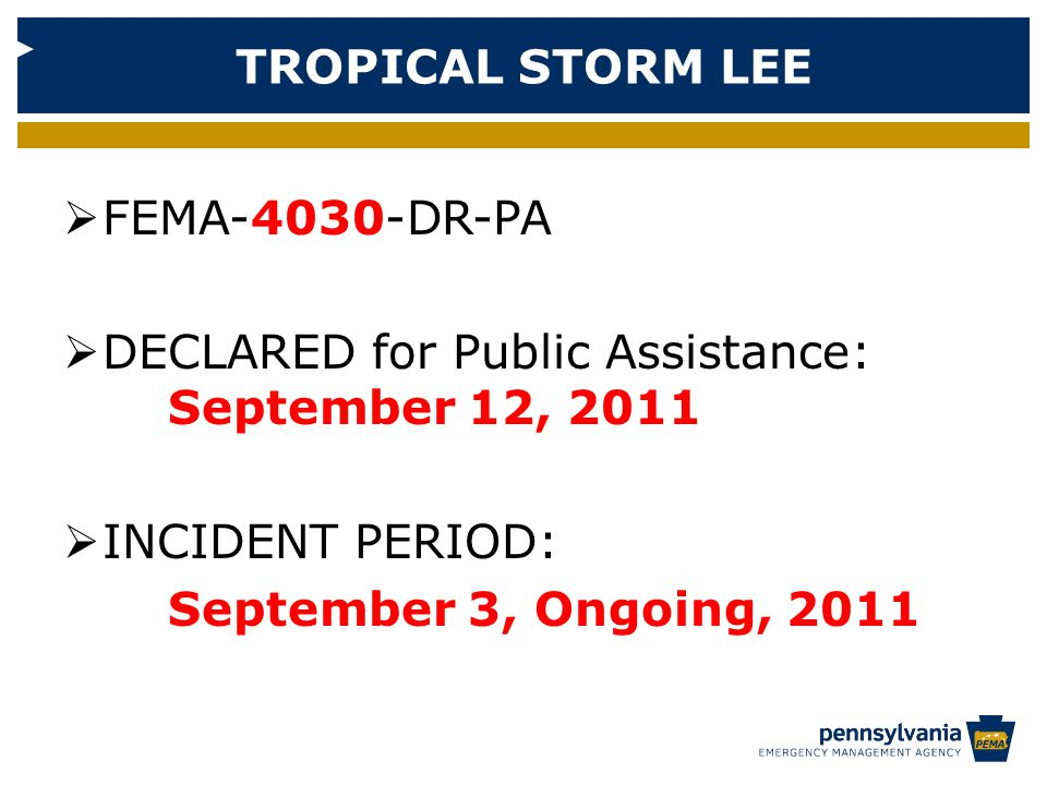  FEMA-4030-DR-PA  DECLARED for Public Assistance: September 12, 2011  INCIDENT PERIOD: September 3, Ongoing, 2011 TROPICAL STORM LEE