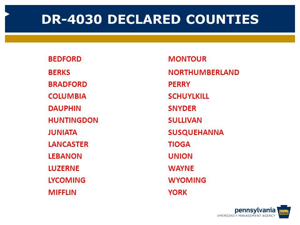 DR-4030 DECLARED COUNTIES BEDFORDMONTOUR BERKS NORTHUMBERLAND BRADFORDPERRY COLUMBIASCHUYLKILL DAUPHINSNYDER HUNTINGDONSULLIVAN JUNIATA SUSQUEHANNA LANCASTER TIOGA LEBANON UNION LUZERNE WAYNE LYCOMING WYOMING MIFFLINYORK
