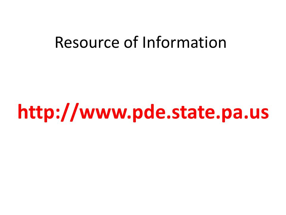 Resource of Information http://www.pde.state.pa.us