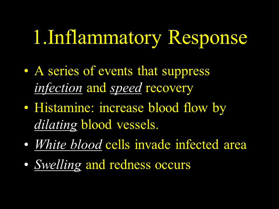 1.Inflammatory Response A series of events that suppress infection and speed recovery Histamine: increase blood flow by dilating blood vessels. White