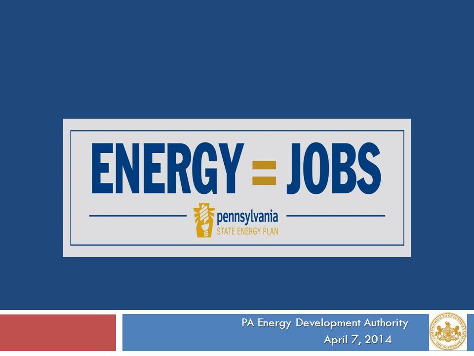 PA Energy Development Authority PA Energy Development Authority April 7, 2014 April 7, 2014
