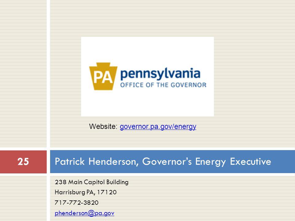 238 Main Capitol Building Harrisburg PA, 17120 717-772-3820 phenderson@pa.gov Patrick Henderson, Governor's Energy Executive 25 Website: governor.pa.gov/energygovernor.pa.gov/energy