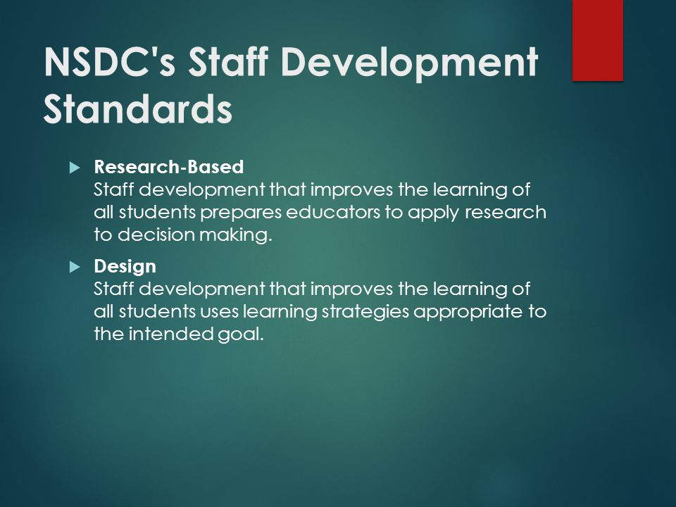 NSDC s Staff Development Standards  Research-Based Staff development that improves the learning of all students prepares educators to apply research to decision making.