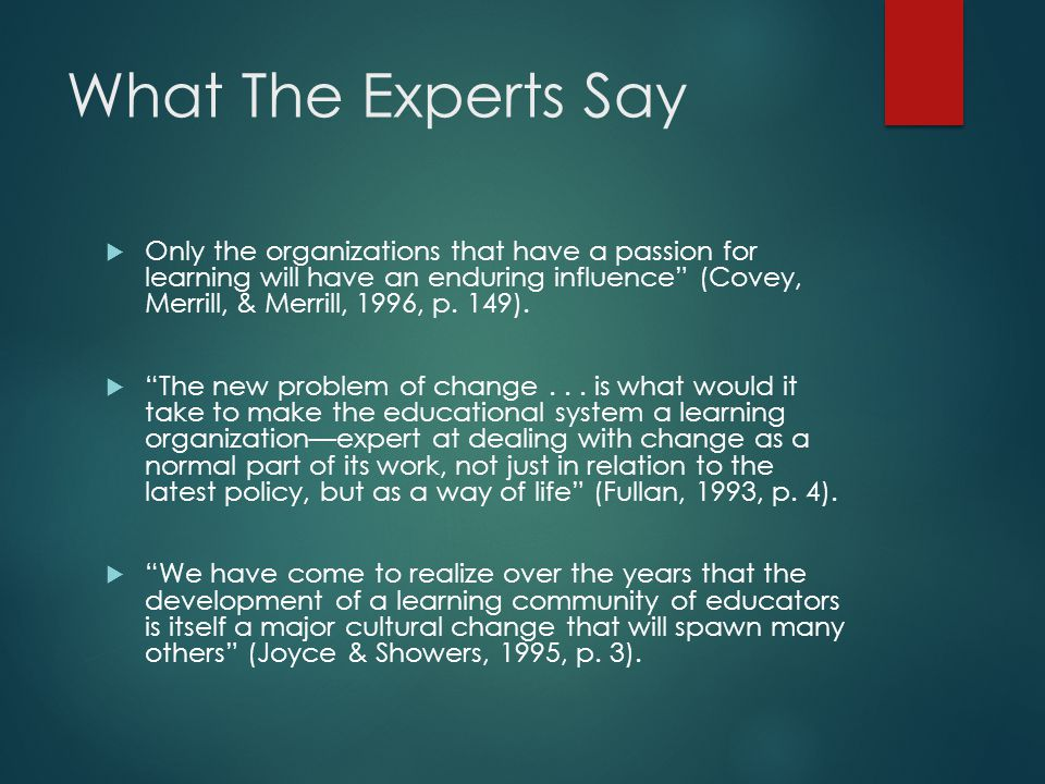 What The Experts Say  Only the organizations that have a passion for learning will have an enduring influence (Covey, Merrill, & Merrill, 1996, p.