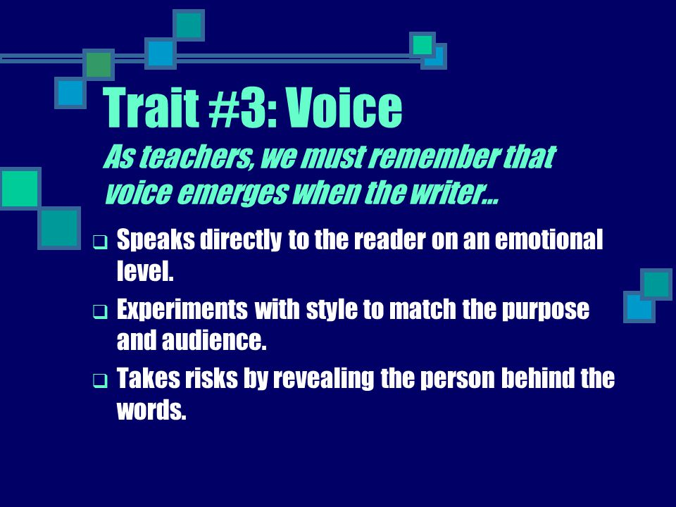 Trait #3: Voice As teachers, we must remember that voice emerges when the writer…  Speaks directly to the reader on an emotional level.  Experiments