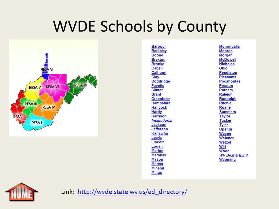 WVDE Schools by County Link: http://wvde.state.wv.us/ed_directory/http://wvde.state.wv.us/ed_directory/