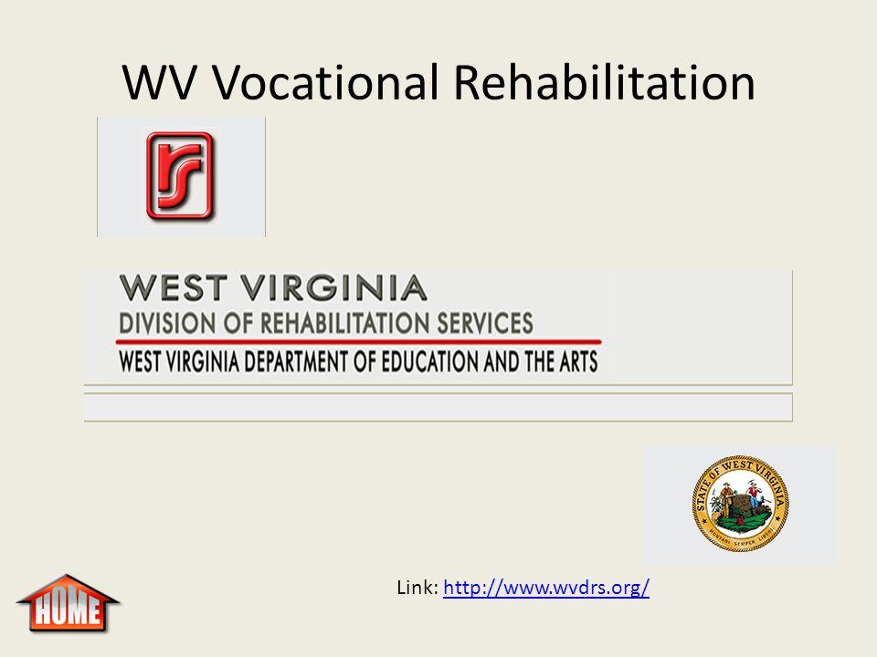 WV Vocational Rehabilitation Link: http://www.wvdrs.org/http://www.wvdrs.org/