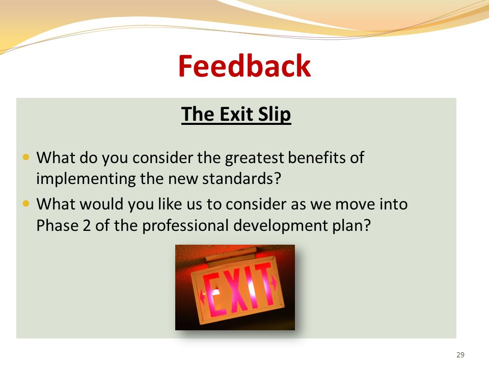 Feedback The Exit Slip What do you consider the greatest benefits of implementing the new standards.