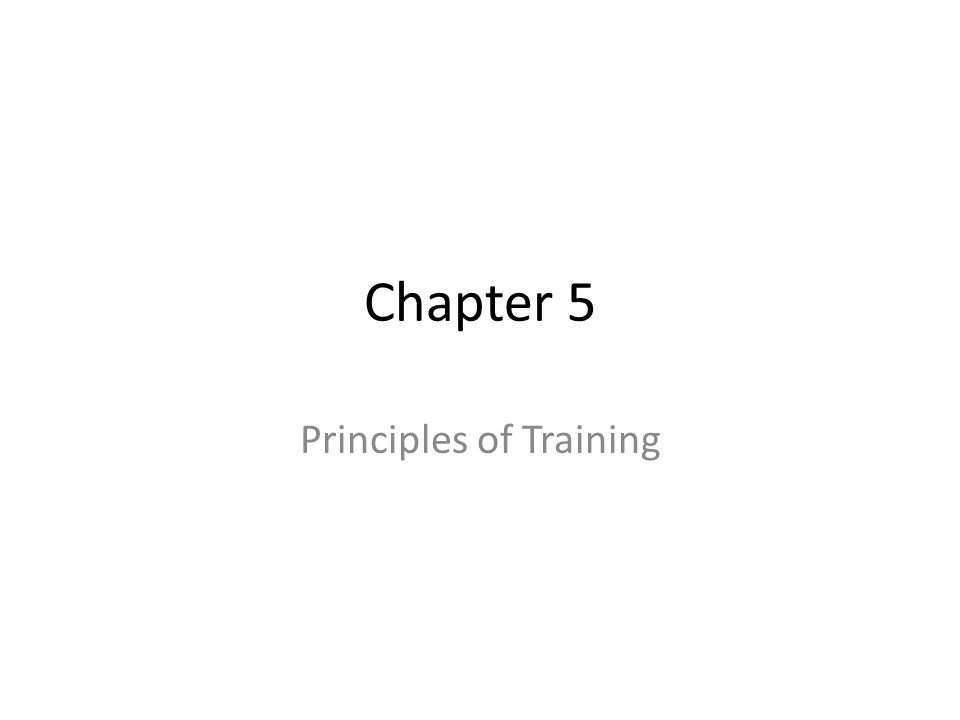 Chapter 5 Principles of Training