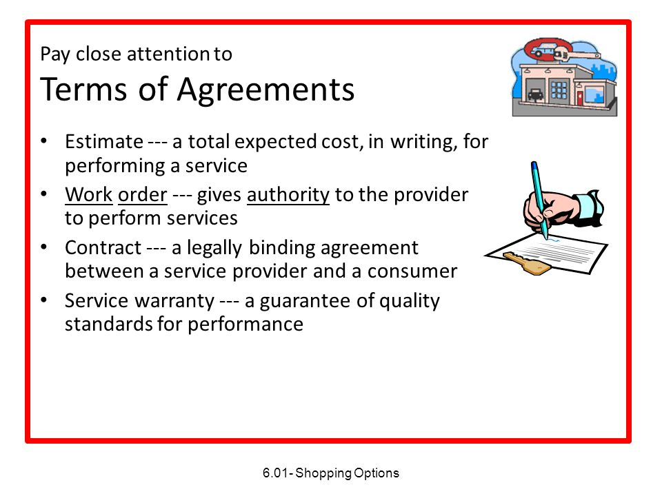 Pay close attention to Terms of Agreements Estimate --- a total expected cost, in writing, for performing a service Work order --- gives authority to