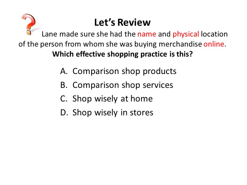 Let's Review Lane made sure she had the name and physical location of the person from whom she was buying merchandise online. Which effective shopping