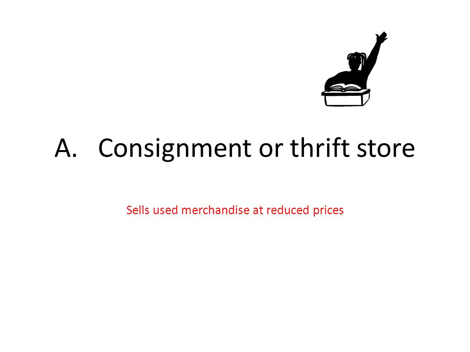 A. Consignment or thrift store Sells used merchandise at reduced prices