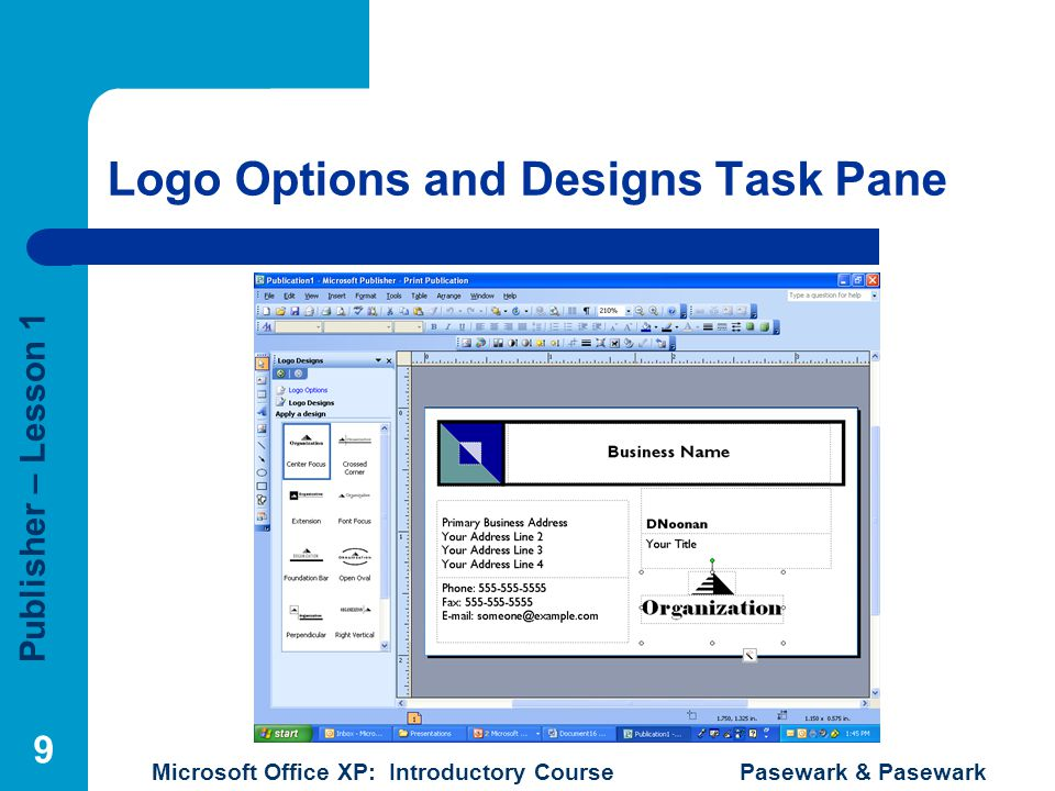 Publisher – Lesson 1 Microsoft Office XP: Introductory Course Pasewark & Pasewark 9 Logo Options and Designs Task Pane