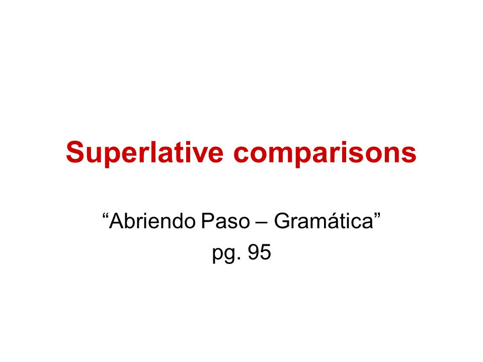 Superlative comparisons Abriendo Paso – Gramática pg. 95