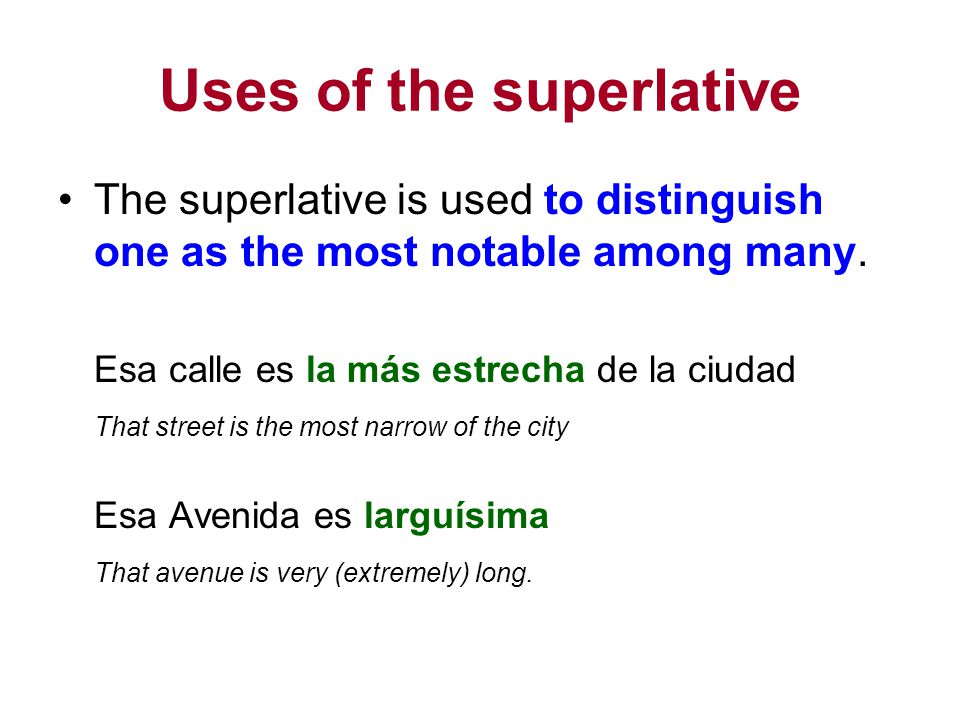 Uses of the superlative The superlative is used to distinguish one as the most notable among many.
