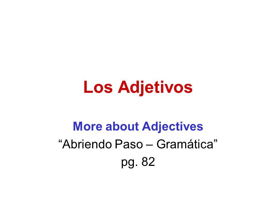 Los Adjetivos More about Adjectives Abriendo Paso – Gramática pg. 82