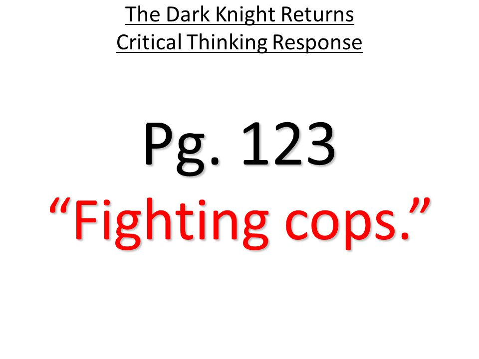 Pg. 123 The Dark Knight Returns Critical Thinking Response Fighting cops.