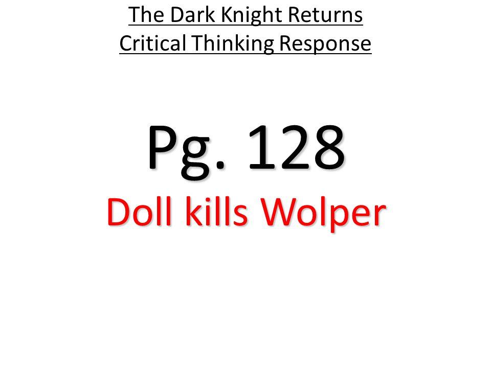 Pg. 128 The Dark Knight Returns Critical Thinking Response Doll kills Wolper