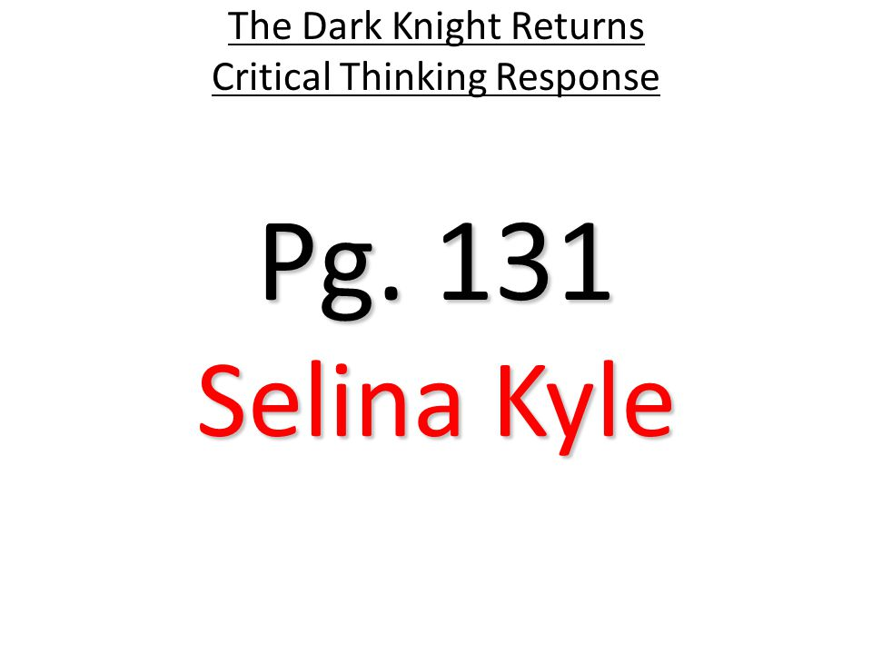 Pg. 131 The Dark Knight Returns Critical Thinking Response Selina Kyle