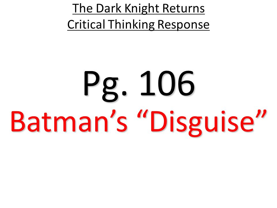 Pg. 106 The Dark Knight Returns Critical Thinking Response Batman's Disguise