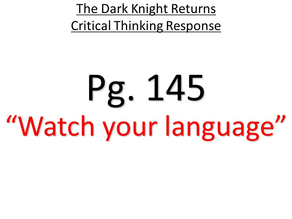 Pg. 145 The Dark Knight Returns Critical Thinking Response Watch your language