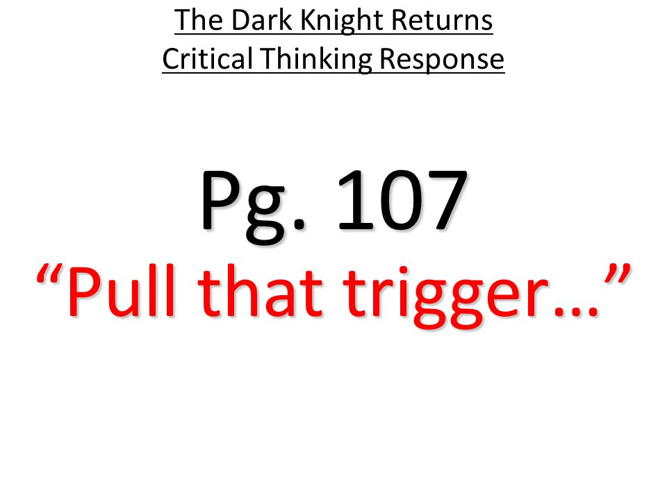 The Dark Knight Returns (Pages #1-#34) BIG IDEAS The use of the News Media The use of Onomatopoeia The Psychology of a Vigilante Theme: The Bat The use of Multiple Panels to Compose ONE Image The use of Silence The use of Inner-Voice The use of Water throughout The use of Lightning