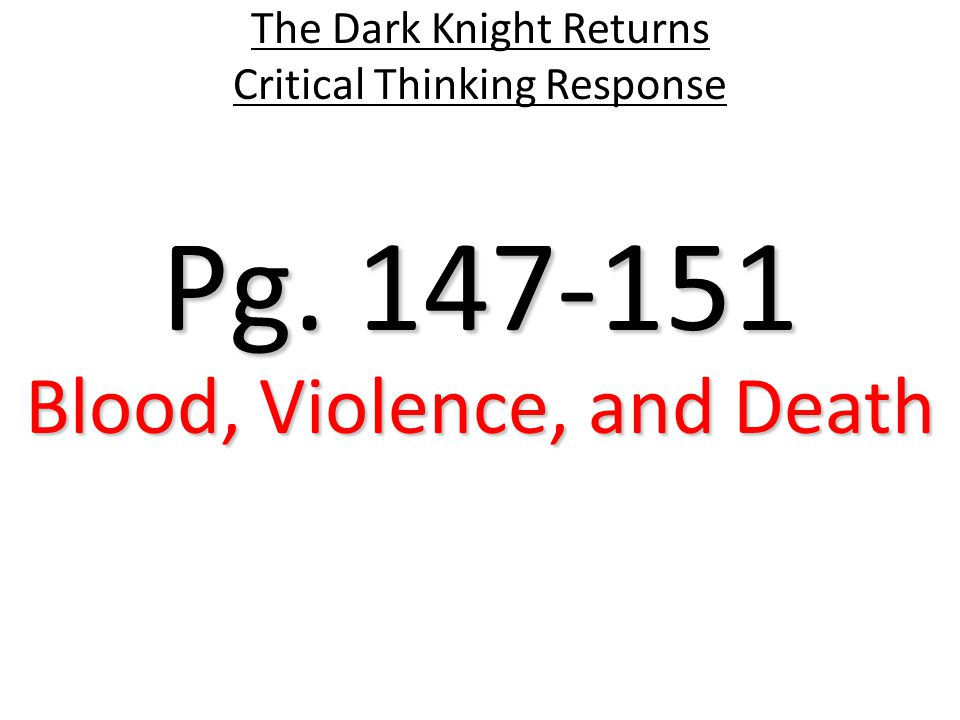Pg. 147-151 The Dark Knight Returns Critical Thinking Response Blood, Violence, and Death