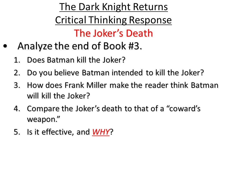 The Joker's Death The Dark Knight Returns Critical Thinking Response The Joker's Death Analyze the end of Book #3.Analyze the end of Book #3.