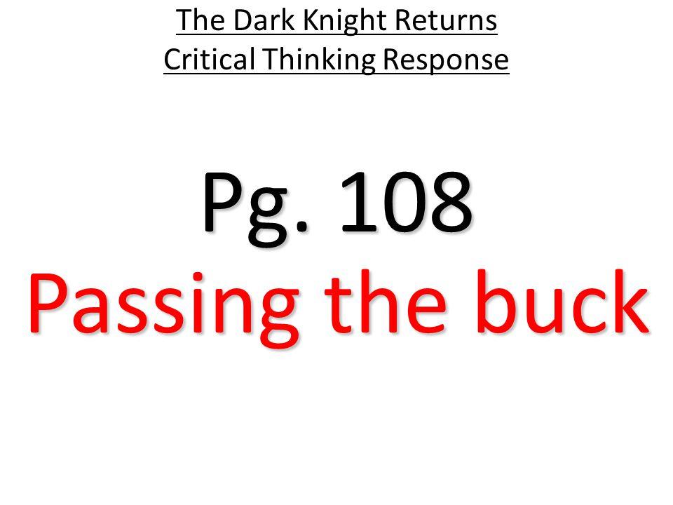 Pg. 108 The Dark Knight Returns Critical Thinking Response Passing the buck