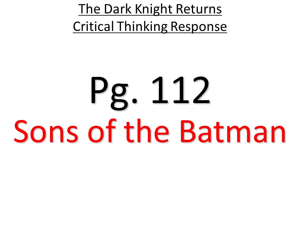 Pg. 112 The Dark Knight Returns Critical Thinking Response Sons of the Batman