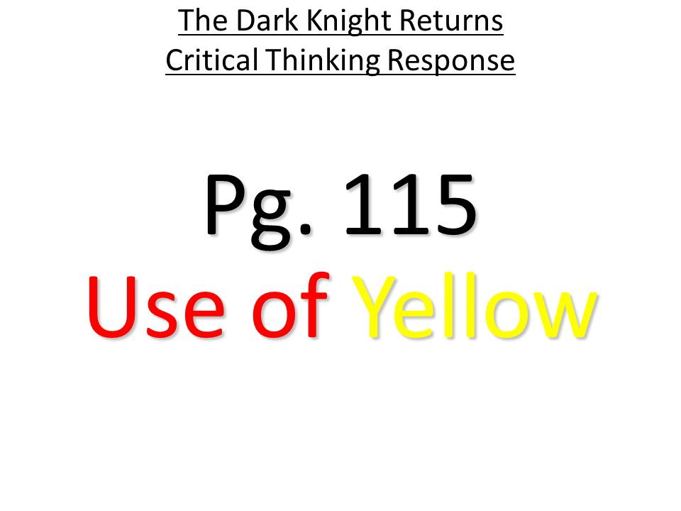 Pg. 115 The Dark Knight Returns Critical Thinking Response Use of Yellow