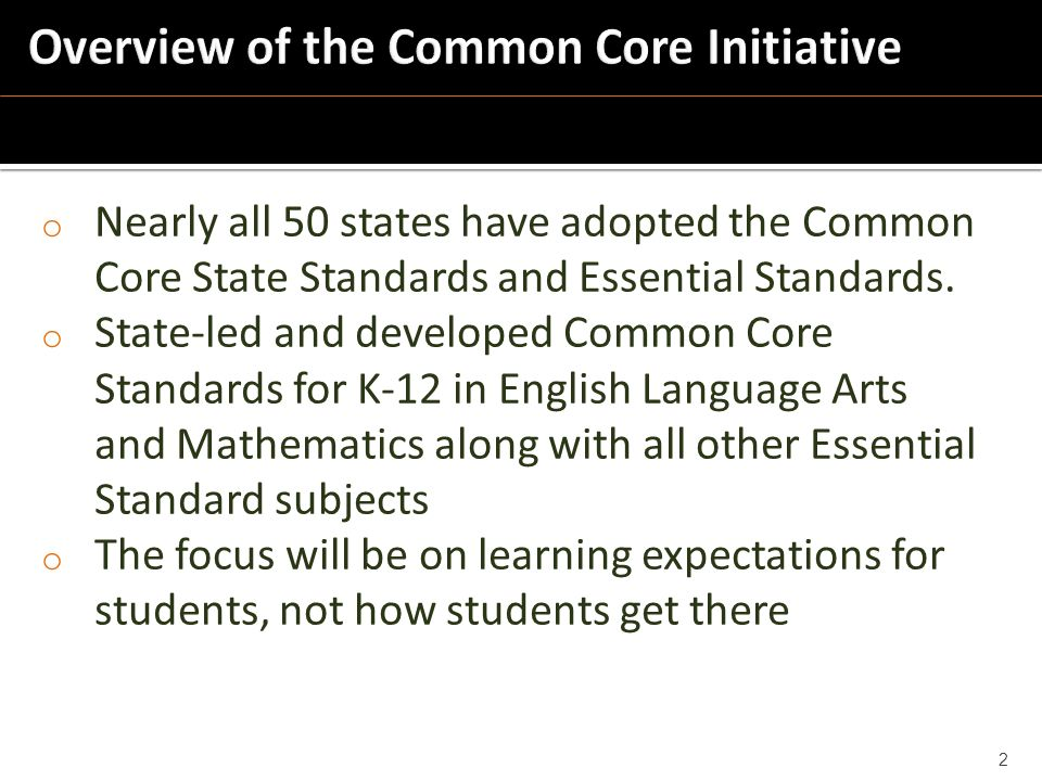 o Nearly all 50 states have adopted the Common Core State Standards and Essential Standards.