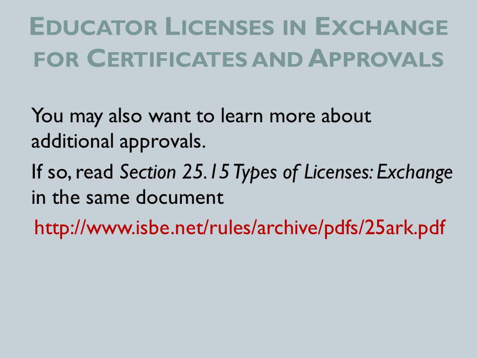 E DUCATOR L ICENSES IN E XCHANGE FOR C ERTIFICATES AND A PPROVALS You may also want to learn more about additional approvals.