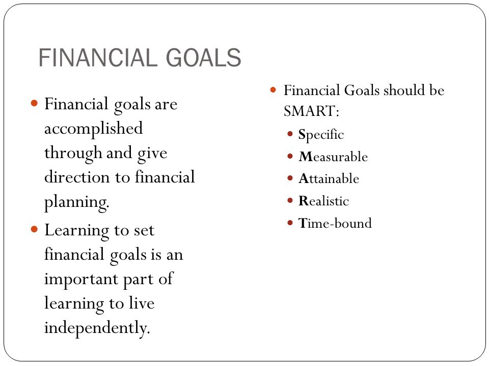 FINANCIAL GOALS Financial goals are accomplished through and give direction to financial planning.