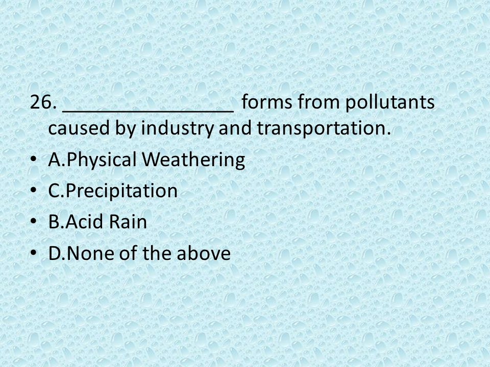 26. ________________ forms from pollutants caused by industry and transportation.