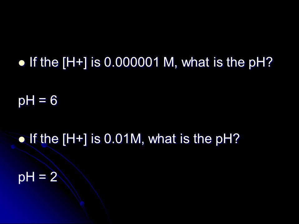 If the [H+] is 0.000001 M, what is the pH. If the [H+] is 0.000001 M, what is the pH.