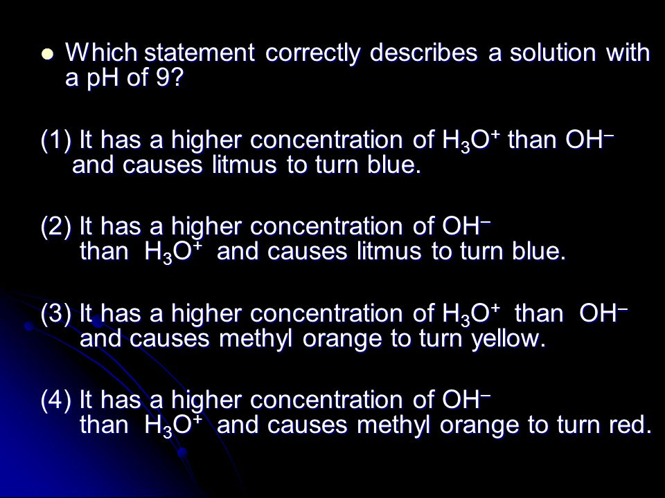 Which statement correctly describes a solution with a pH of 9.