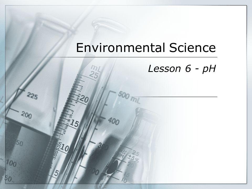 Environmental Science Lesson 6 - pH